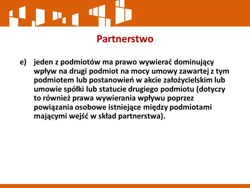 Partnerstwo e)jeden z podmiotów ma prawo wywierać dominujący wpływ na drugi podmiot na mocy umowy zawartej z tym podmiotem lub postanowień w akcie założycielskim lub umowie spółki lub statucie drugiego podmiotu (dotyczy to również prawa wywierania wpływu poprzez powiązania osobowe istniejące między podmiotami mającymi wejść w skład partnerstwa).