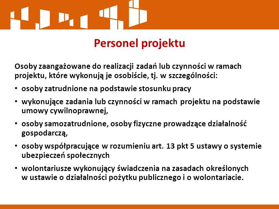 Personel projektu Osoby zaangażowane do realizacji zadań lub czynności w ramach projektu, które wykonują je osobiście, tj.