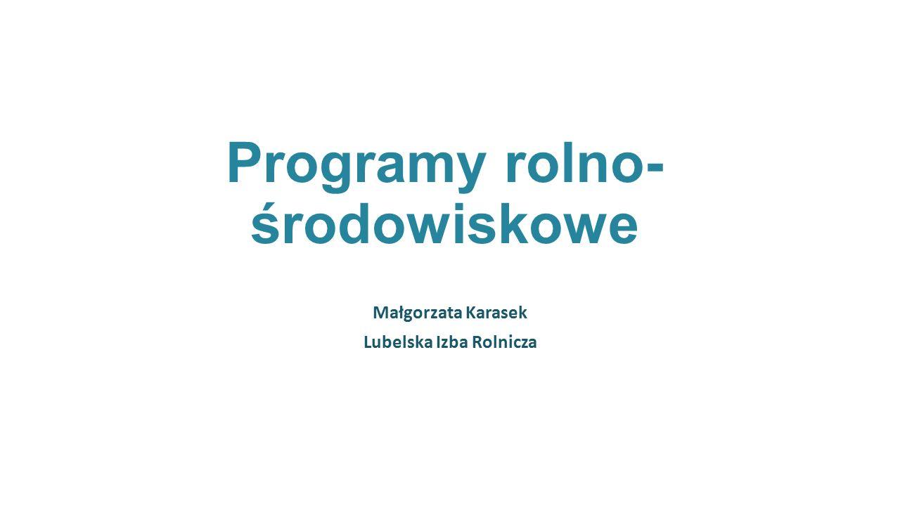 Programy rolno- środowiskowe Małgorzata Karasek Lubelska Izba Rolnicza