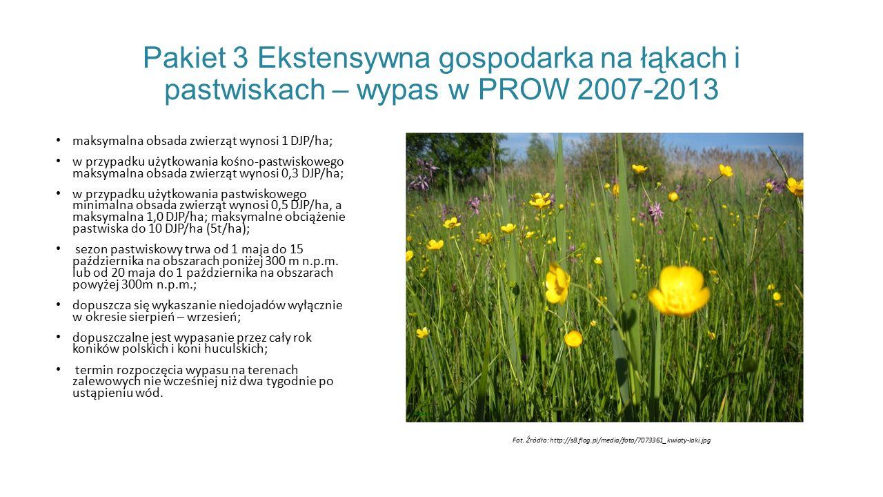Pakiet 3 Ekstensywna gospodarka na łąkach i pastwiskach – wypas w PROW 2007-2013 maksymalna obsada zwierząt wynosi 1 DJP/ha; w przypadku użytkowania kośno-pastwiskowego maksymalna obsada zwierząt wynosi 0,3 DJP/ha; w przypadku użytkowania pastwiskowego minimalna obsada zwierząt wynosi 0,5 DJP/ha, a maksymalna 1,0 DJP/ha; maksymalne obciążenie pastwiska do 10 DJP/ha (5t/ha); sezon pastwiskowy trwa od 1 maja do 15 października na obszarach poniżej 300 m n.p.m.