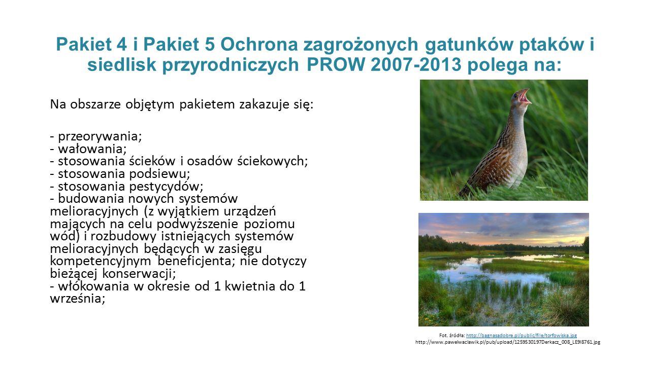 Pakiet 4 i Pakiet 5 Ochrona zagrożonych gatunków ptaków i siedlisk przyrodniczych PROW 2007-2013 polega na: Na obszarze objętym pakietem zakazuje się: - przeorywania; - wałowania; - stosowania ścieków i osadów ściekowych; - stosowania podsiewu; - stosowania pestycydów; - budowania nowych systemów melioracyjnych (z wyjątkiem urządzeń mających na celu podwyższenie poziomu wód) i rozbudowy istniejących systemów melioracyjnych będących w zasięgu kompetencyjnym beneficjenta; nie dotyczy bieżącej konserwacji; - włókowania w okresie od 1 kwietnia do 1 września; Fot.