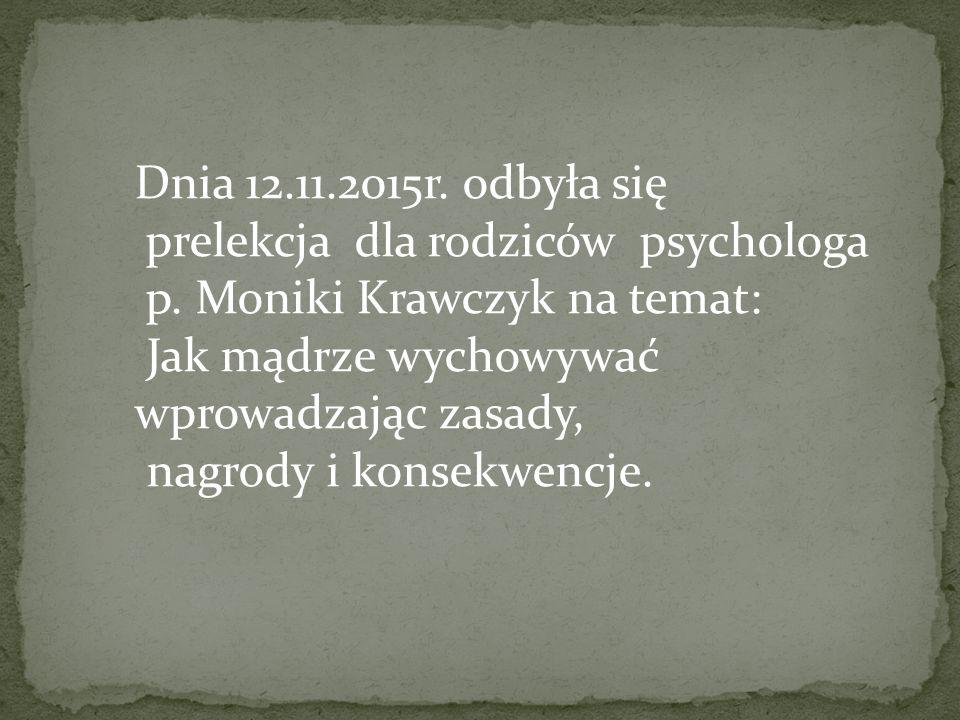 Dnia 12.11.2015r. odbyła się prelekcja dla rodziców psychologa p. Moniki Krawczyk na temat: Jak mądrze wychowywać wprowadzając zasady, nagrody i konse