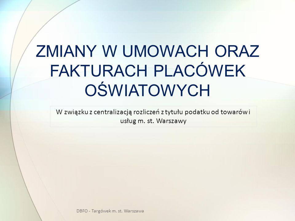 ZMIANY W UMOWACH ORAZ FAKTURACH PLACÓWEK OŚWIATOWYCH DBFO - Targówek m. st. Warszawa W związku z centralizacją rozliczeń z tytułu podatku od towarów i