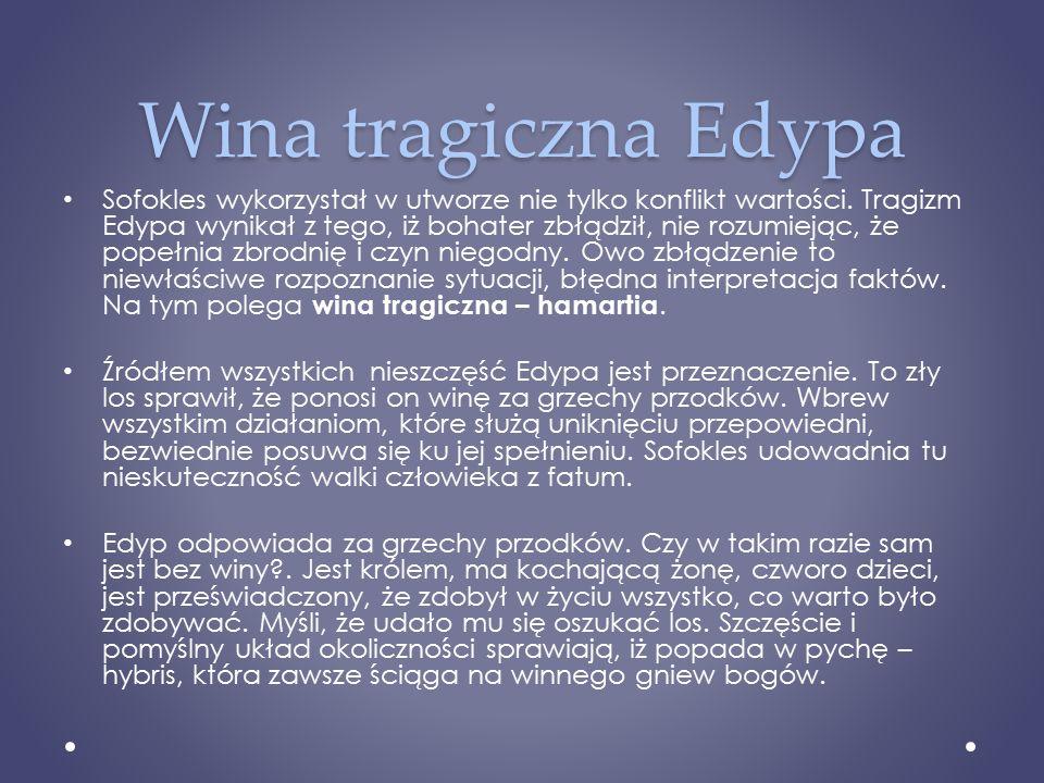 Wina tragiczna Edypa Sofokles wykorzystał w utworze nie tylko konflikt wartości. Tragizm Edypa wynikał z tego, iż bohater zbłądził, nie rozumiejąc, że