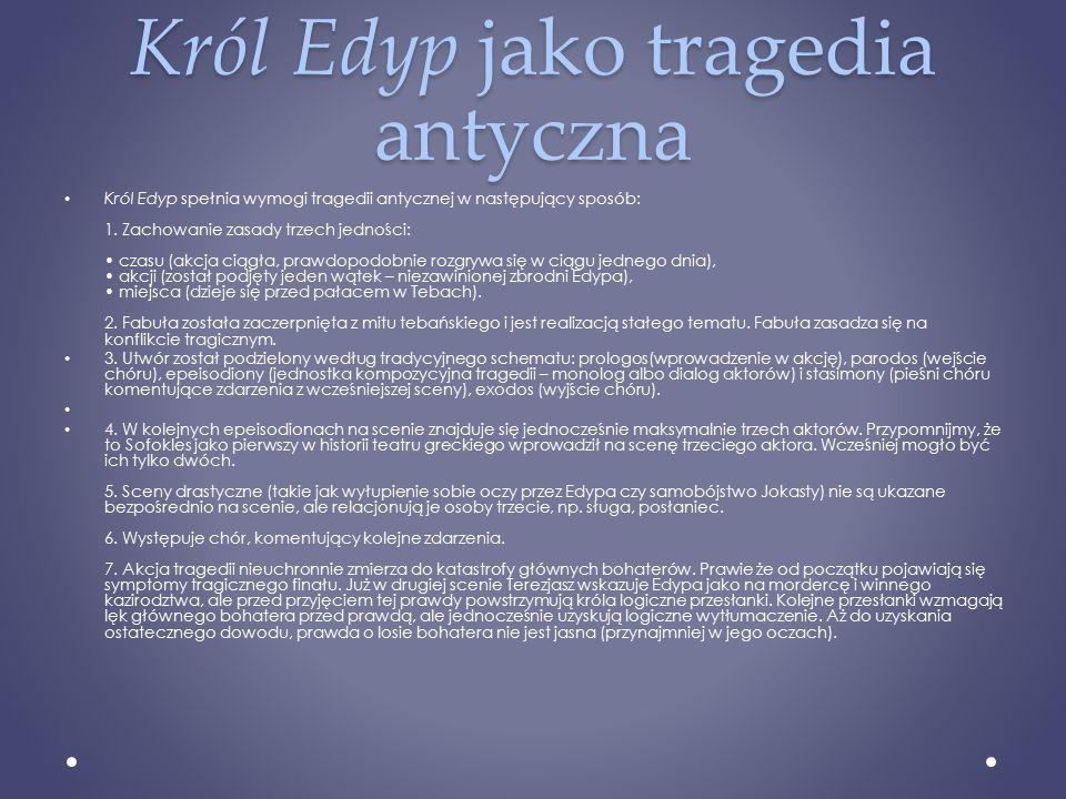 Król Edyp jako tragedia antyczna Król Edyp spełnia wymogi tragedii antycznej w następujący sposób: 1.