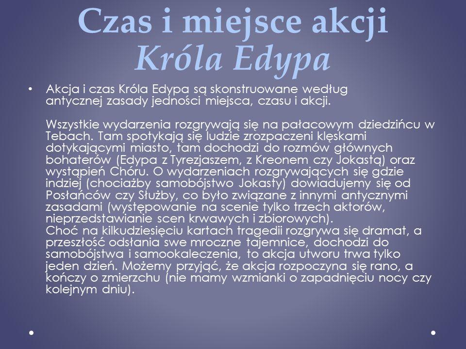 Czas i miejsce akcji Króla Edypa Akcja i czas Króla Edypa są skonstruowane według antycznej zasady jedności miejsca, czasu i akcji.