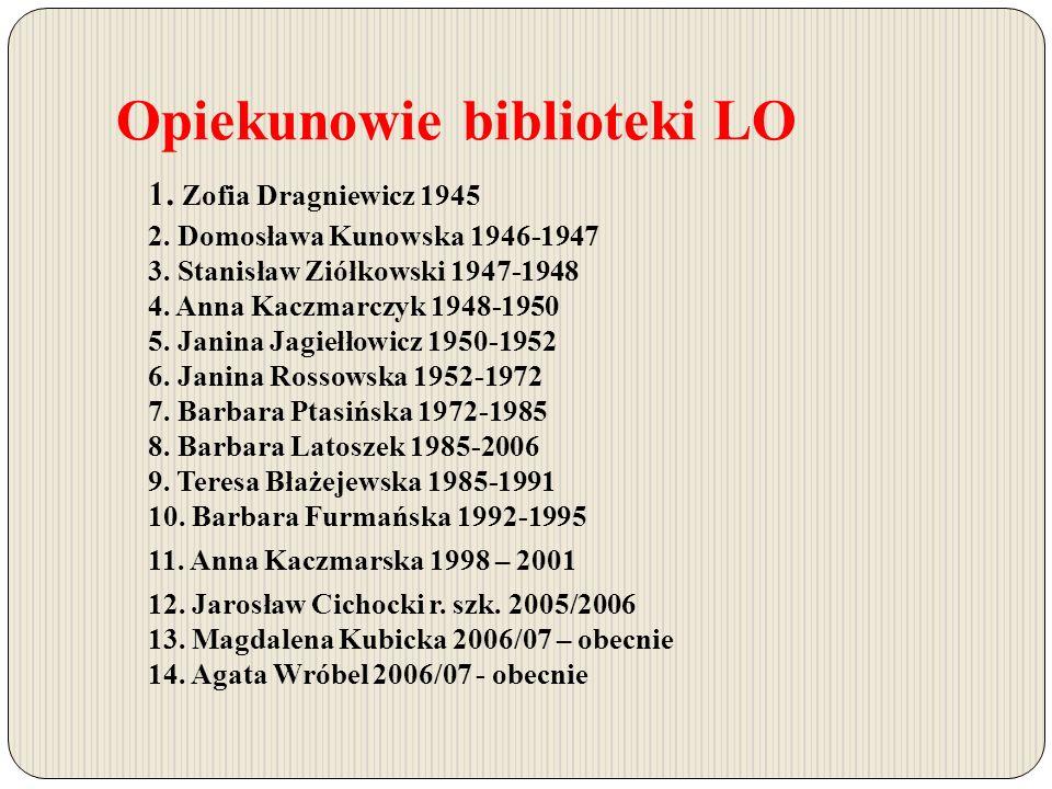 Opiekunowie biblioteki LO 1. Zofia Dragniewicz 1945 2.