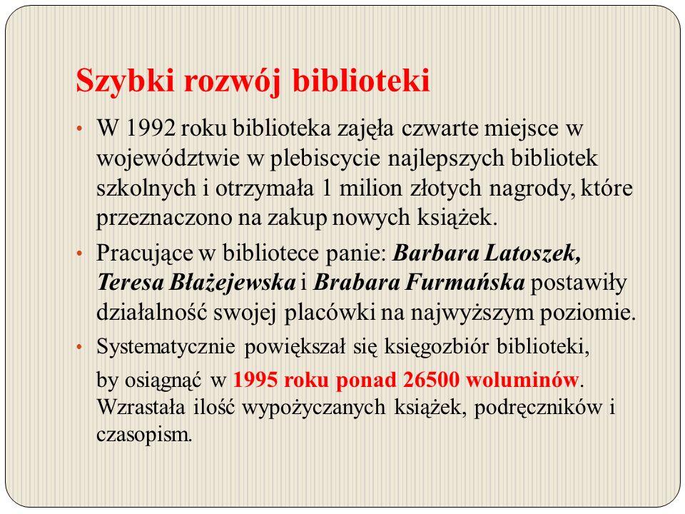 Szybki rozwój biblioteki W 1992 roku biblioteka zajęła czwarte miejsce w województwie w plebiscycie najlepszych bibliotek szkolnych i otrzymała 1 milion złotych nagrody, które przeznaczono na zakup nowych książek.