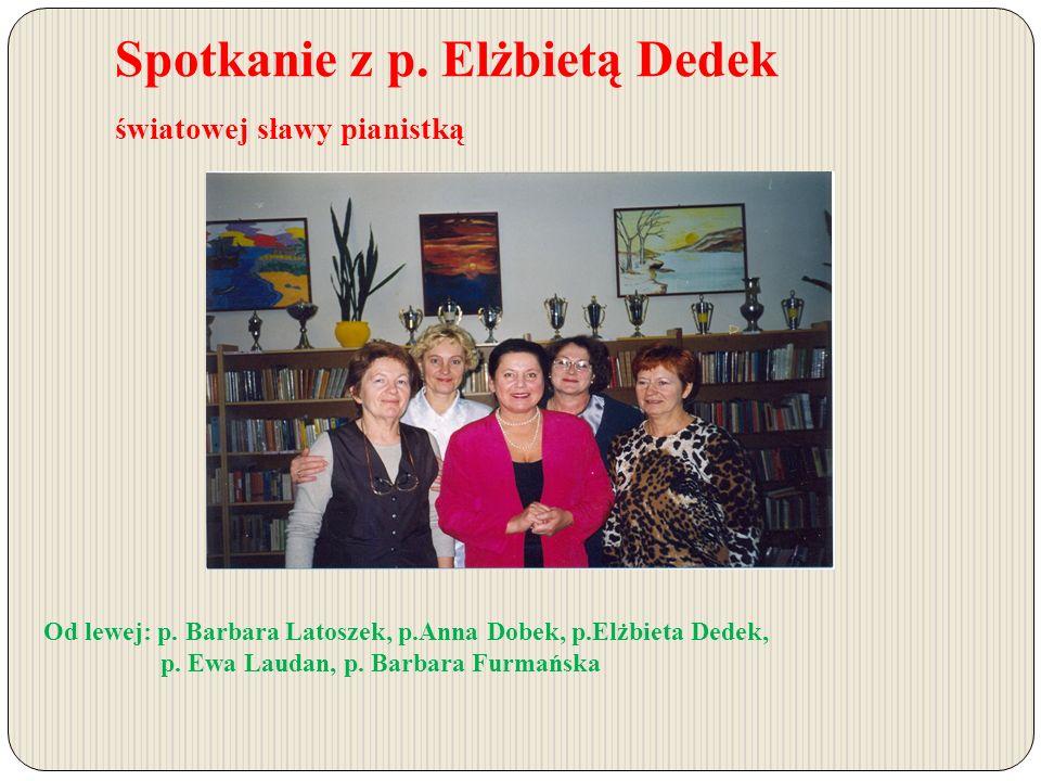 Spotkanie z p. Elżbietą Dedek światowej sławy pianistką Od lewej: p.