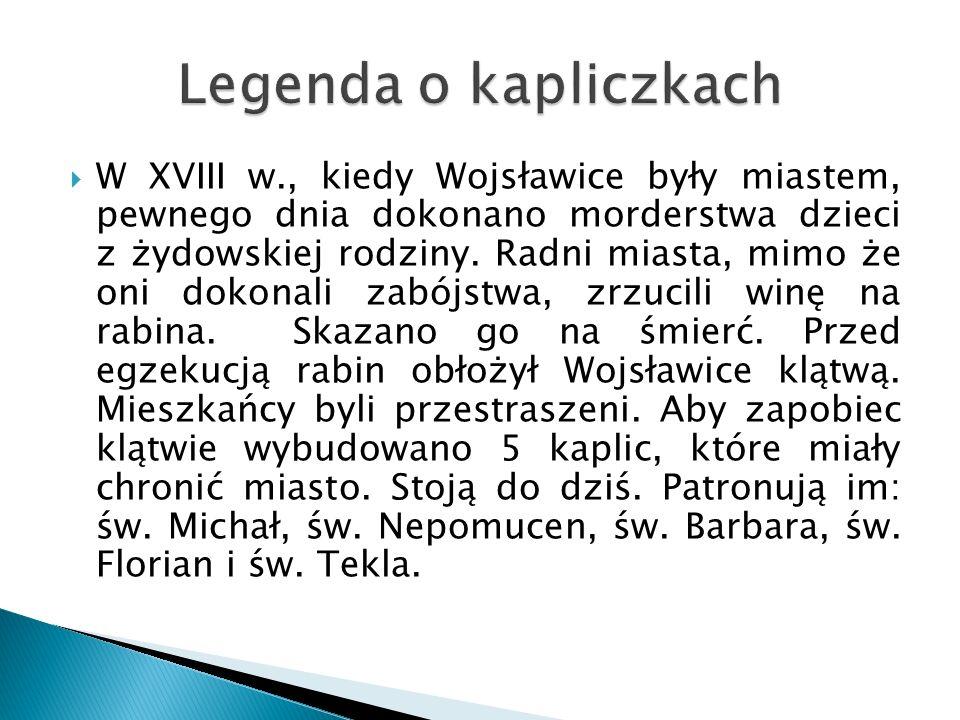  W XVIII w., kiedy Wojsławice były miastem, pewnego dnia dokonano morderstwa dzieci z żydowskiej rodziny.