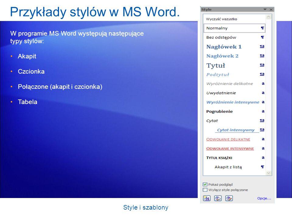 Przykłady stylów w MS Word. W programie MS Word występują następujące typy stylów: Akapit Czcionka Połączone (akapit i czcionka) Tabela Style i szablo