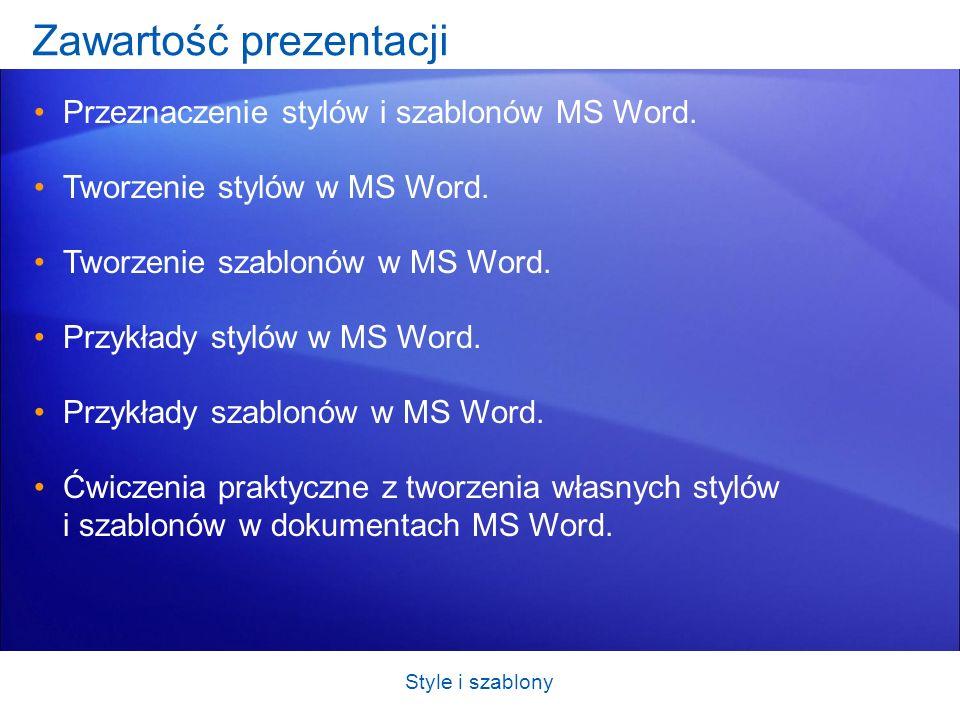Style i szablony Zawartość prezentacji Przeznaczenie stylów i szablonów MS Word. Tworzenie stylów w MS Word. Tworzenie szablonów w MS Word. Przykłady