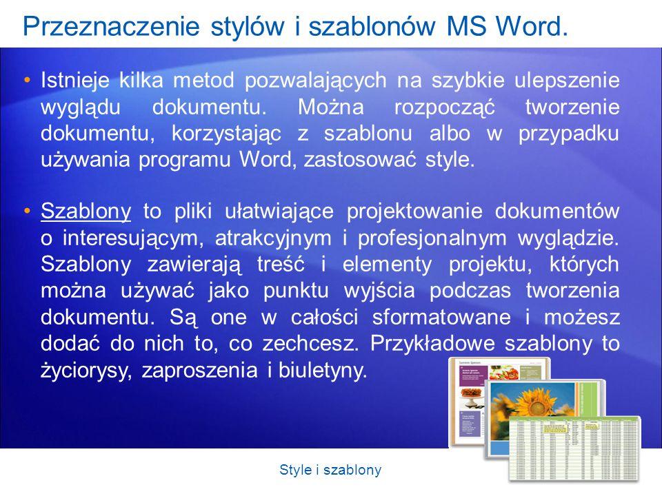 Przeznaczenie stylów i szablonów MS Word. Istnieje kilka metod pozwalających na szybkie ulepszenie wyglądu dokumentu. Można rozpocząć tworzenie dokume