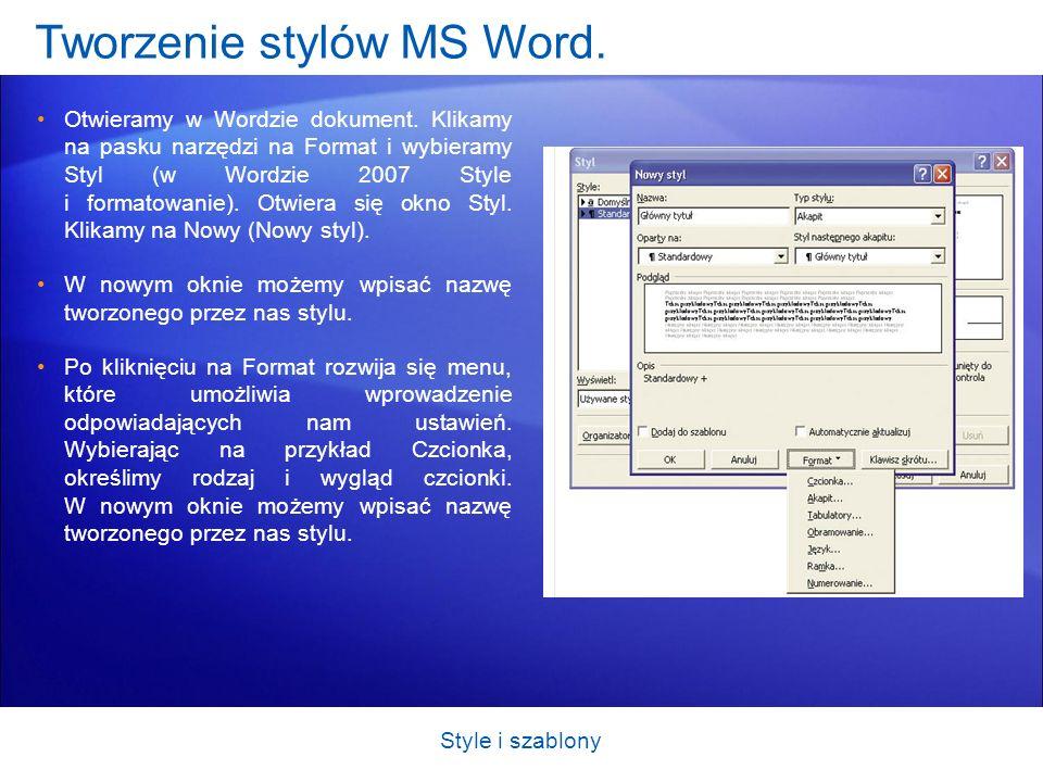 Tworzenie stylów MS Word. Otwieramy w Wordzie dokument. Klikamy na pasku narzędzi na Format i wybieramy Styl (w Wordzie 2007 Style i formatowanie). Ot