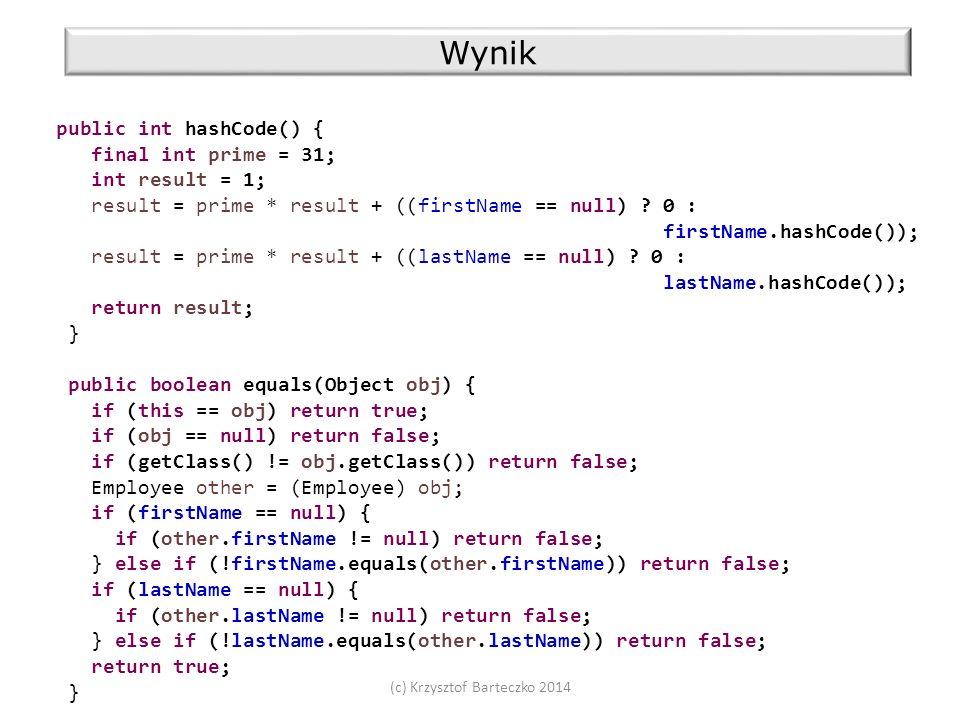 (c) Krzysztof Barteczko 2014 Wynik public int hashCode() { final int prime = 31; int result = 1; result = prime * result + ((firstName == null) .