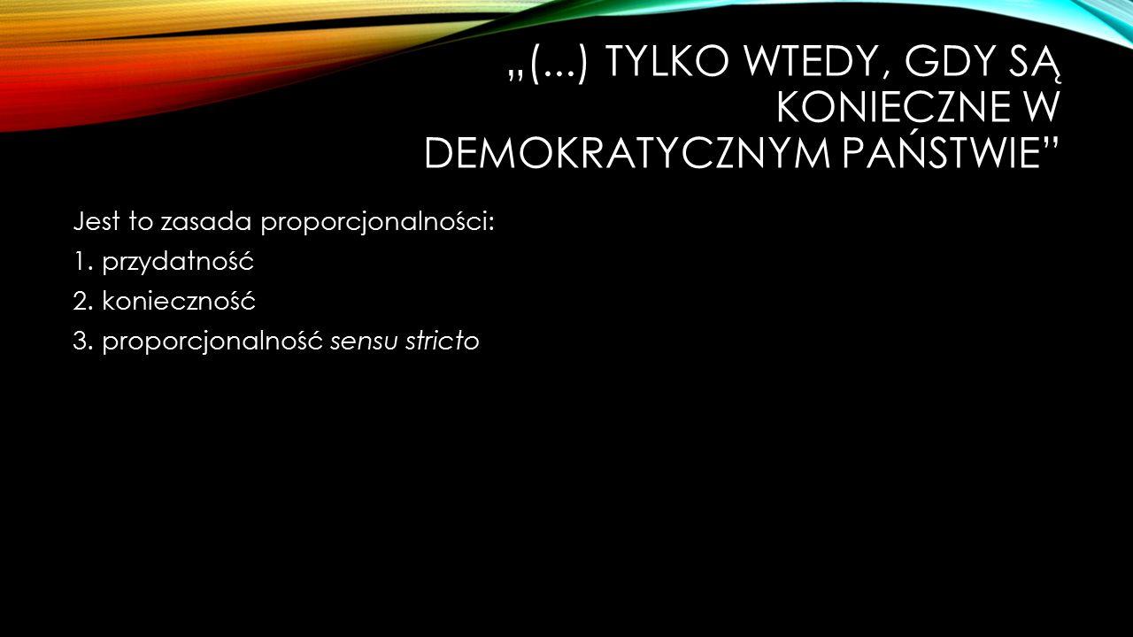 """""""(...) TYLKO WTEDY, GDY SĄ KONIECZNE W DEMOKRATYCZNYM PAŃSTWIE"""" Jest to zasada proporcjonalności: 1. przydatność 2. konieczność 3. proporcjonalność se"""
