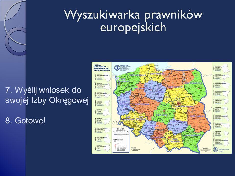 7. Wyślij wniosek do swojej Izby Okręgowej 8. Gotowe! Wyszukiwarka prawników europejskich