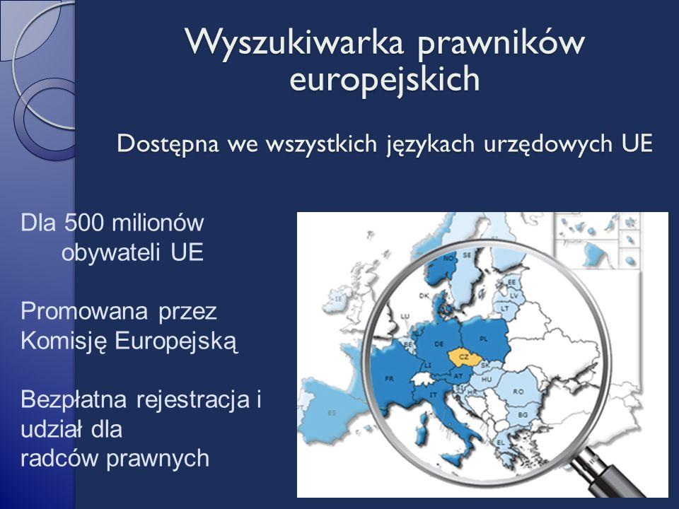 Dostępna we wszystkich językach urzędowych UE Wyszukiwarka prawników europejskich Dla 500 milionów obywateli UE Promowana przez Komisję Europejską Bezpłatna rejestracja i udział dla radców prawnych