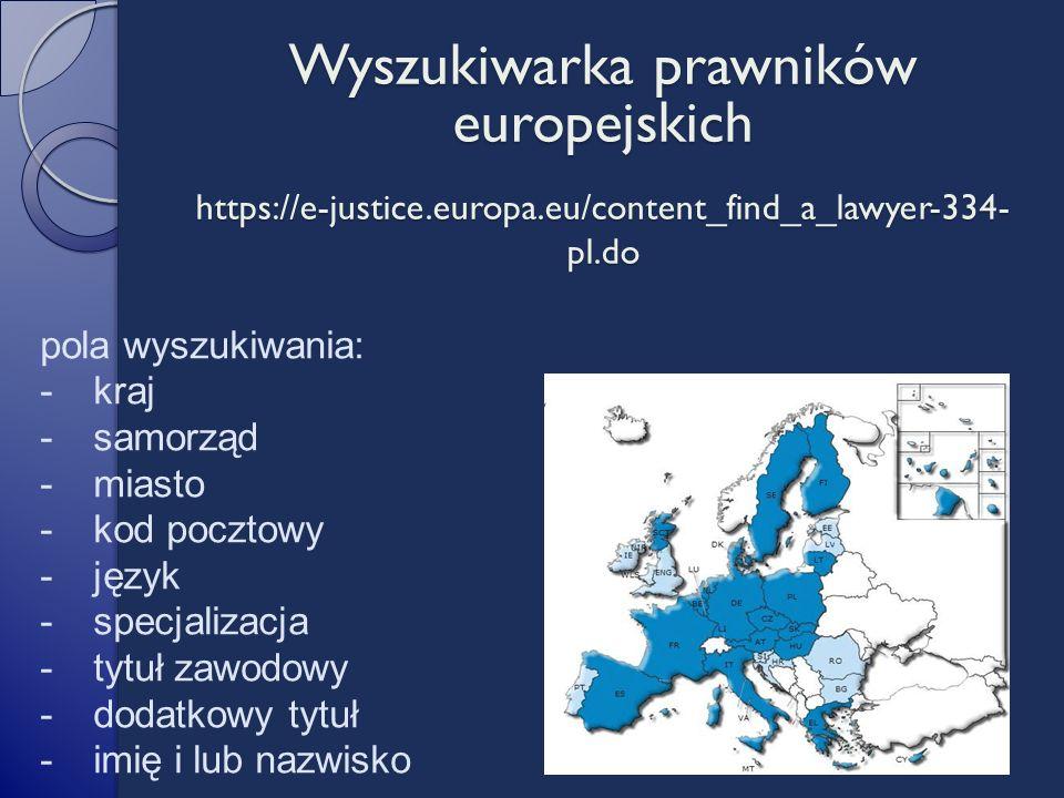 pola wyszukiwania: -kraj -samorząd -miasto -kod pocztowy -język -specjalizacja -tytuł zawodowy -dodatkowy tytuł -imię i lub nazwisko https://e-justice.europa.eu/content_find_a_lawyer-334- pl.do Wyszukiwarka prawników europejskich
