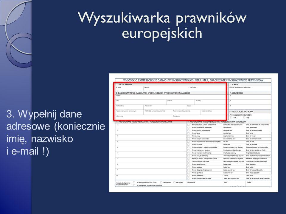 3. Wypełnij dane adresowe (koniecznie imię, nazwisko i e-mail !) Wyszukiwarka prawników europejskich