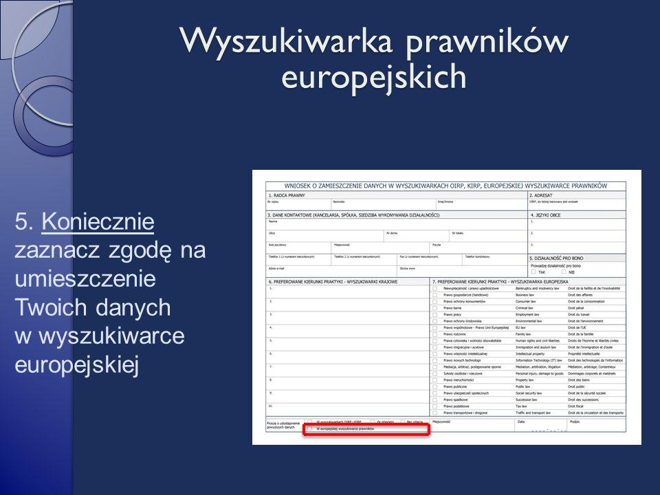 5. Koniecznie zaznacz zgodę na umieszczenie Twoich danych w wyszukiwarce europejskiej Wyszukiwarka prawników europejskich