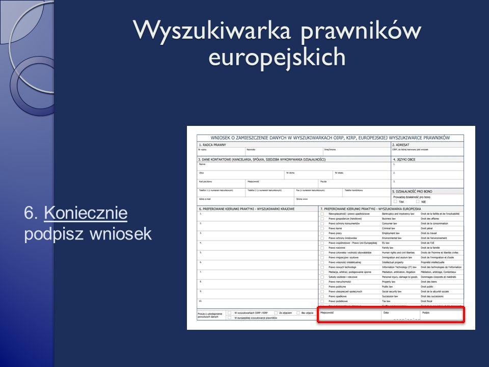 6. Koniecznie podpisz wniosek Wyszukiwarka prawników europejskich