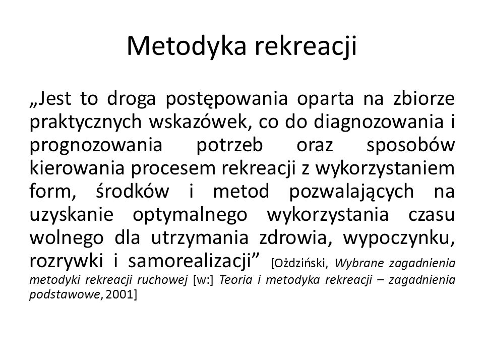 """Metodyka rekreacji """"Jest to droga postępowania oparta na zbiorze praktycznych wskazówek, co do diagnozowania i prognozowania potrzeb oraz sposobów kie"""