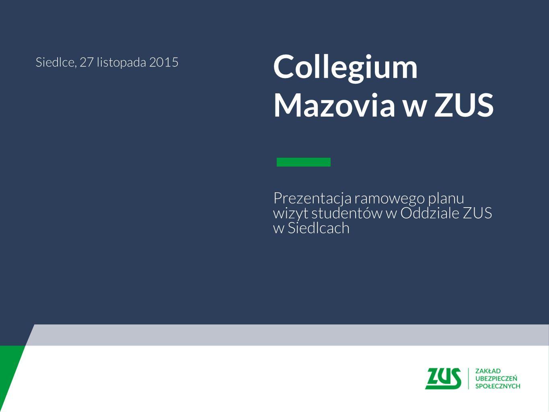 Collegium Mazovia w ZUS Prezentacja ramowego planu wizyt studentów w Oddziale ZUS w Siedlcach Siedlce, 27 listopada 2015