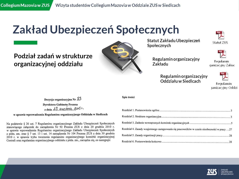 Zakład Ubezpieczeń Społecznych Collegium Mazovia w ZUSWizyta studentów Collegium Mazovia w Oddziale ZUS w Siedlcach Podział zadań w strukturze organiz