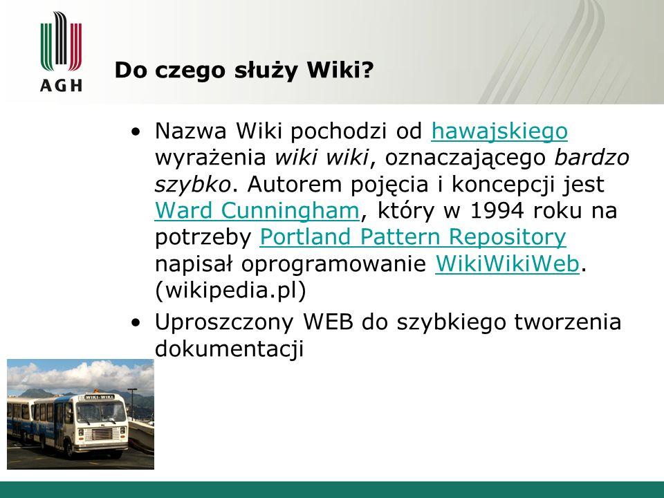 Do czego służy Wiki? Nazwa Wiki pochodzi od hawajskiego wyrażenia wiki wiki, oznaczającego bardzo szybko. Autorem pojęcia i koncepcji jest Ward Cunnin