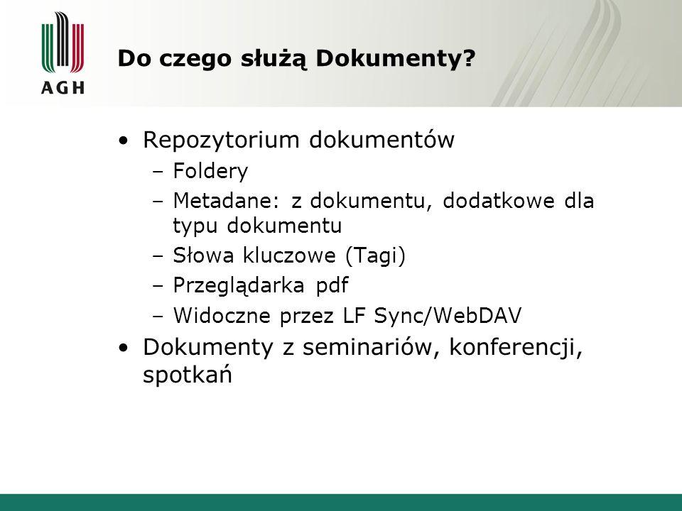 Do czego służą Dokumenty? Repozytorium dokumentów –Foldery –Metadane: z dokumentu, dodatkowe dla typu dokumentu –Słowa kluczowe (Tagi) –Przeglądarka p
