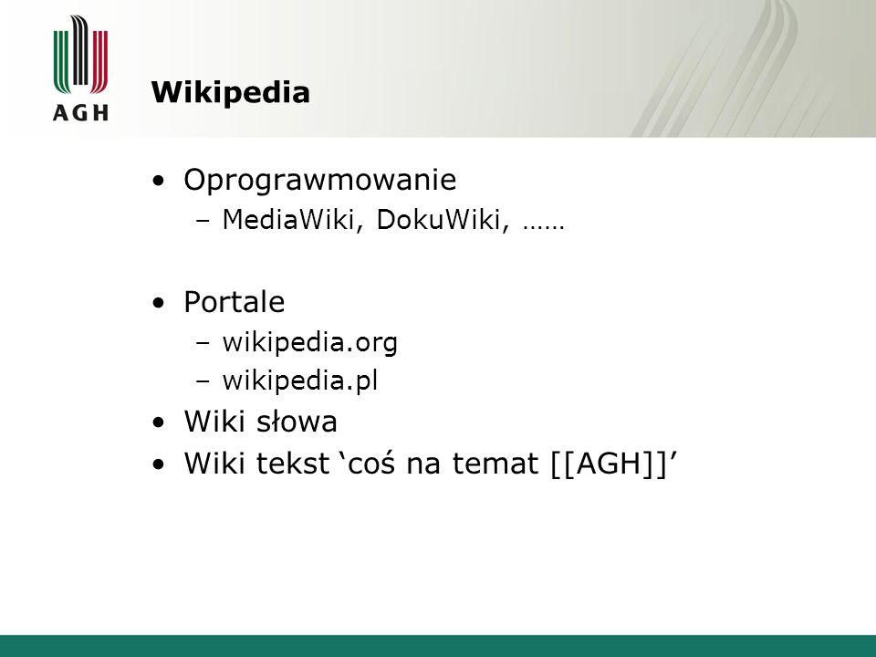 Wikipedia Oprograwmowanie –MediaWiki, DokuWiki, …… Portale –wikipedia.org –wikipedia.pl Wiki słowa Wiki tekst 'coś na temat [[AGH]]'