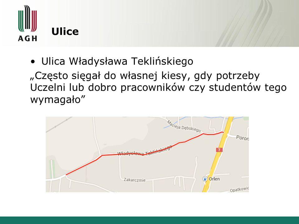 """Ulice Ulica Władysława Teklińskiego """"Często sięgał do własnej kiesy, gdy potrzeby Uczelni lub dobro pracowników czy studentów tego wymagało"""