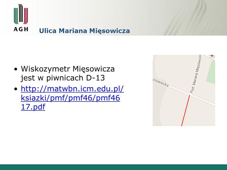 Ulica Mariana Mięsowicza Wiskozymetr Mięsowicza jest w piwnicach D-13 http://matwbn.icm.edu.pl/ ksiazki/pmf/pmf46/pmf46 17.pdfhttp://matwbn.icm.edu.pl/ ksiazki/pmf/pmf46/pmf46 17.pdf