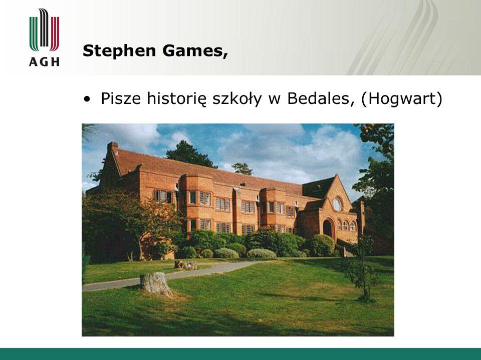 Stephen Games, Pisze historię szkoły w Bedales, (Hogwart)