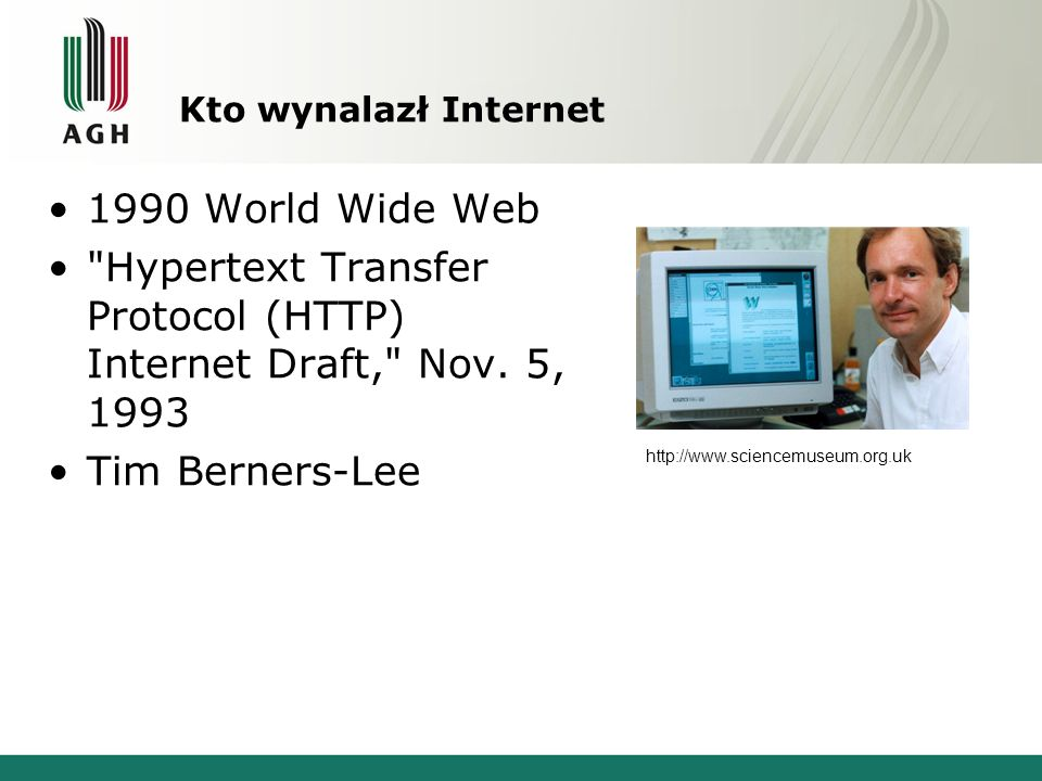 Kto wynalazł Internet 1990 World Wide Web Hypertext Transfer Protocol (HTTP) Internet Draft, Nov.