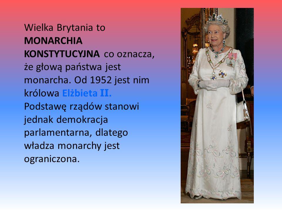 Wielka Brytania to MONARCHIA KONSTYTUCYJNA co oznacza, że głową państwa jest monarcha. Od 1952 jest nim królowa Elżbieta II. Podstawę rządów stanowi j