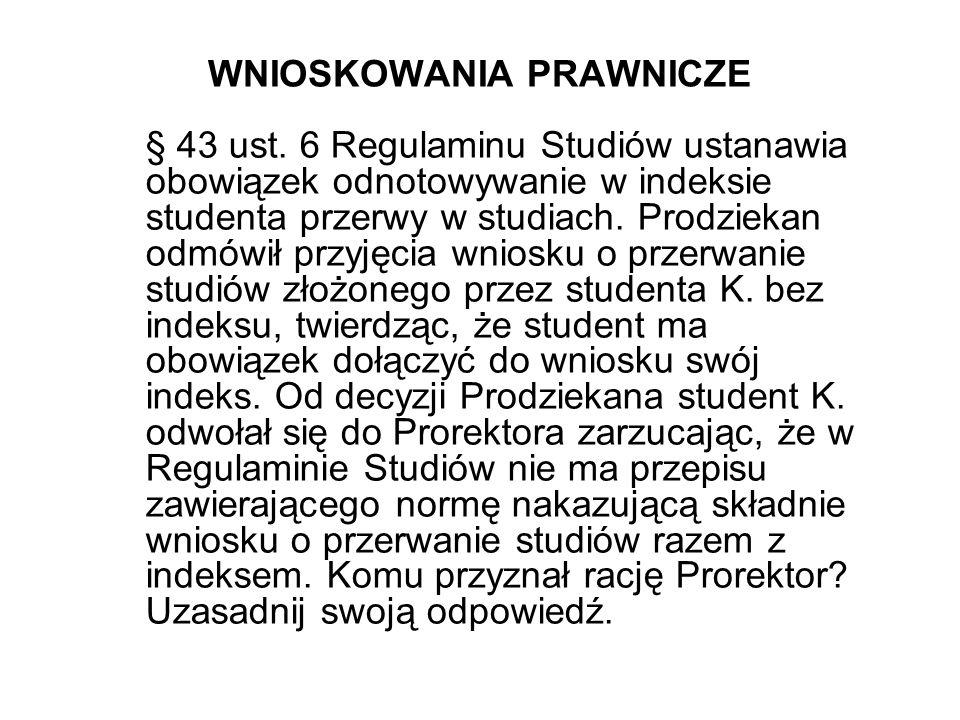 WNIOSKOWANIA PRAWNICZE § 43 ust. 6 Regulaminu Studiów ustanawia obowiązek odnotowywanie w indeksie studenta przerwy w studiach. Prodziekan odmówił prz