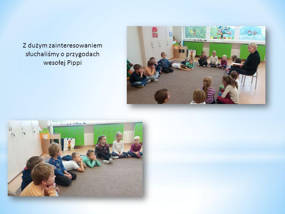 Z dużym zainteresowaniem słuchaliśmy o przygodach wesołej Pippi