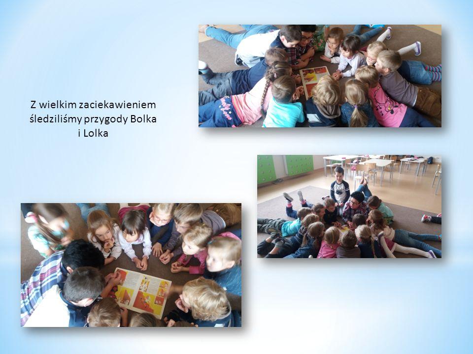 Z wielkim zaciekawieniem śledziliśmy przygody Bolka i Lolka