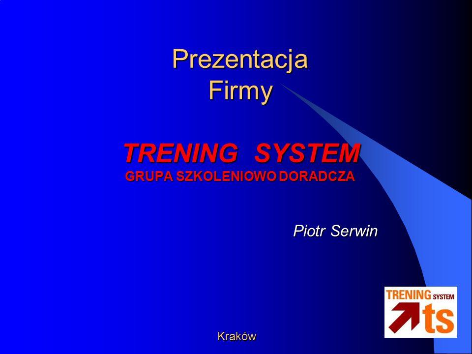 Prezentacja Firmy TRENING SYSTEM GRUPA SZKOLENIOWO DORADCZA Kraków Piotr Serwin