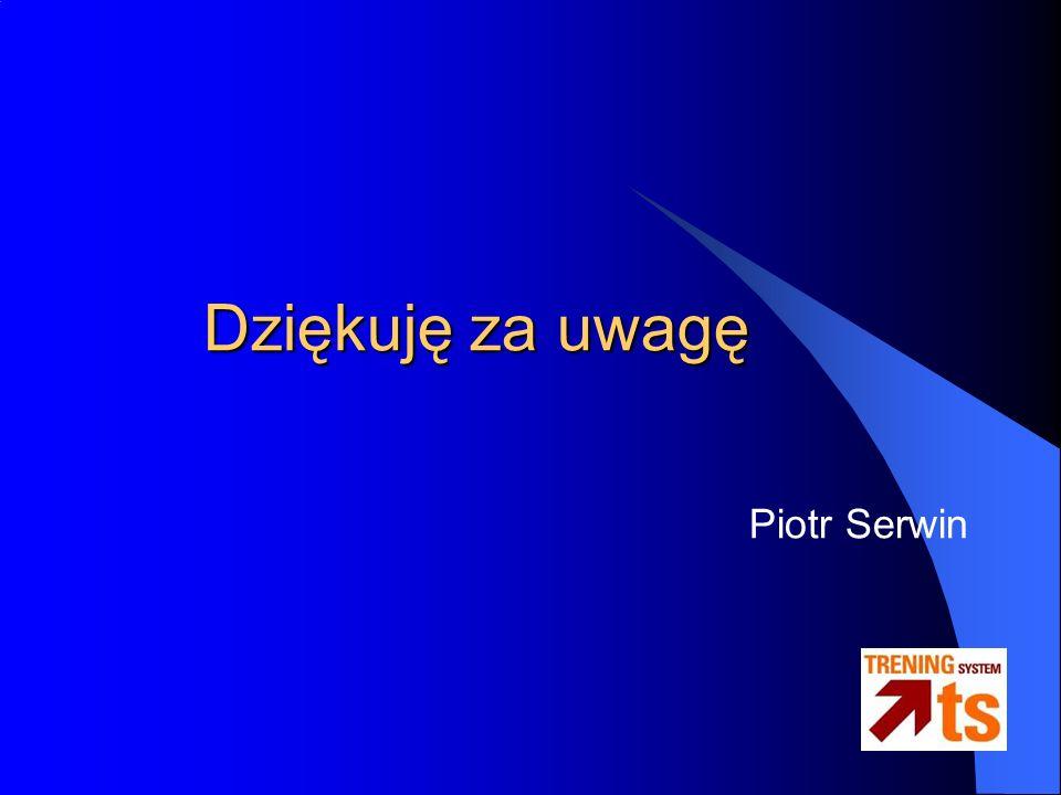 Dziękuję za uwagę Piotr Serwin