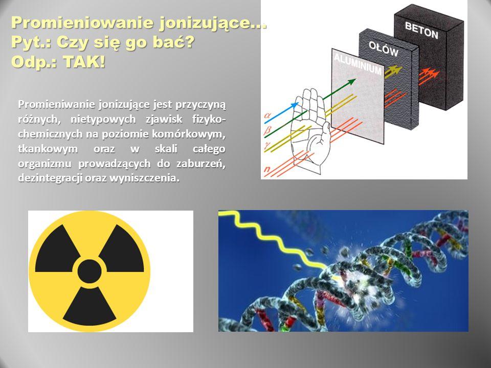Promieniwanie jonizujące jest przyczyną różnych, nietypowych zjawisk fizyko- chemicznych na poziomie komórkowym, tkankowym oraz w skali całego organiz