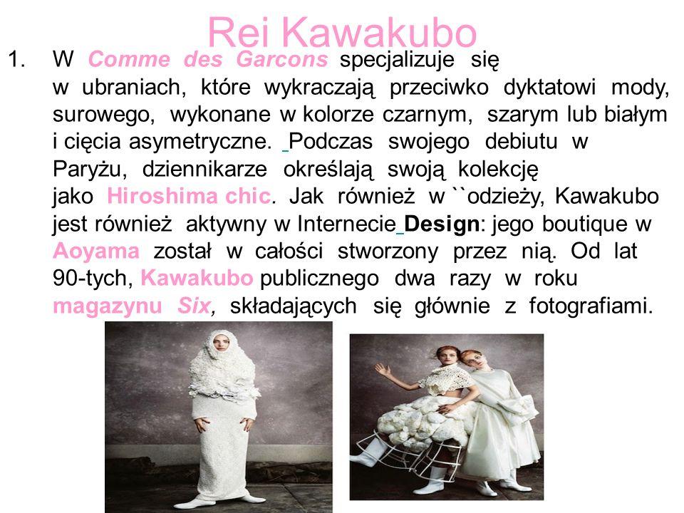 Rei Kawakubo 1.W Comme des Garcons specjalizuje się w ubraniach, które wykraczają przeciwko dyktatowi mody, surowego, wykonane w kolorze czarnym, szar