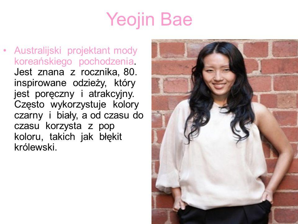 Yeojin Bae Australijski projektant mody koreańskiego pochodzenia. Jest znana z rocznika, 80. inspirowane odzieży, który jest poręczny i atrakcyjny. Cz