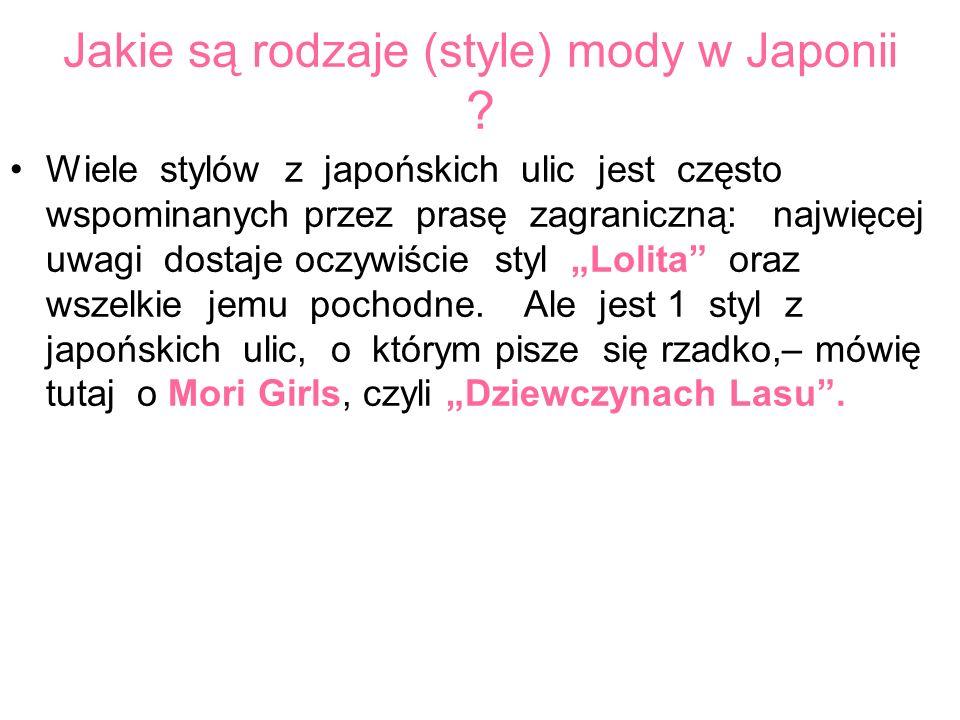 Jakie są rodzaje (style) mody w Japonii ? Wiele stylów z japońskich ulic jest często wspominanych przez prasę zagraniczną: najwięcej uwagi dostaje ocz
