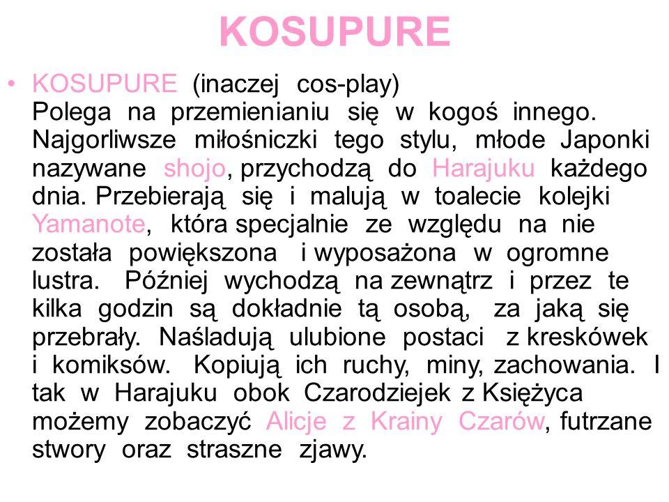 KOSUPURE KOSUPURE (inaczej cos-play) Polega na przemienianiu się w kogoś innego. Najgorliwsze miłośniczki tego stylu, młode Japonki nazywane shojo, pr