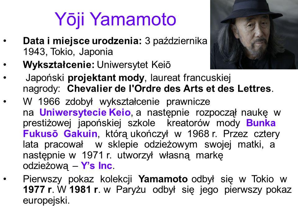 Data i miejsce urodzenia: 3 października 1943, Tokio, Japonia Wykształcenie: Uniwersytet Keiō Japoński projektant mody, laureat francuskiej nagrody: C