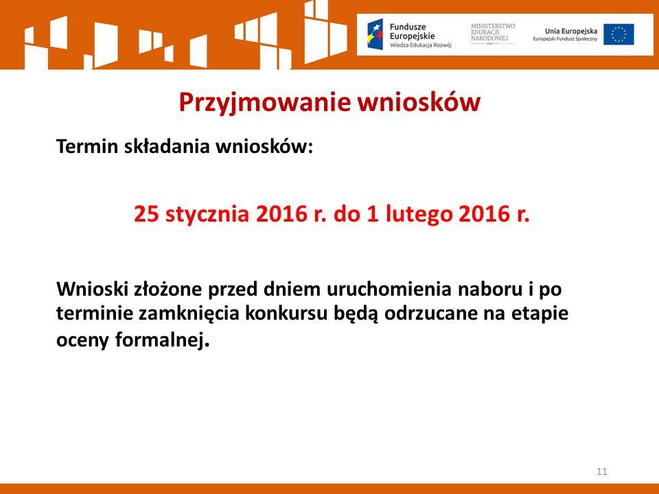 Przyjmowanie wniosków Termin składania wniosków: 25 stycznia 2016 r.
