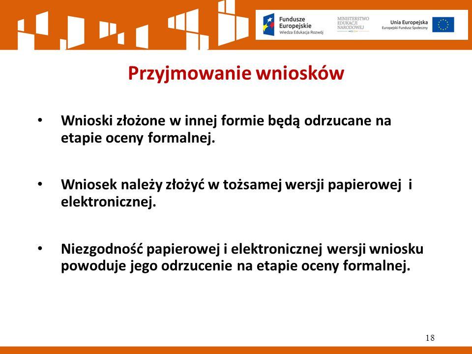 Przyjmowanie wniosków Wnioski złożone w innej formie będą odrzucane na etapie oceny formalnej.